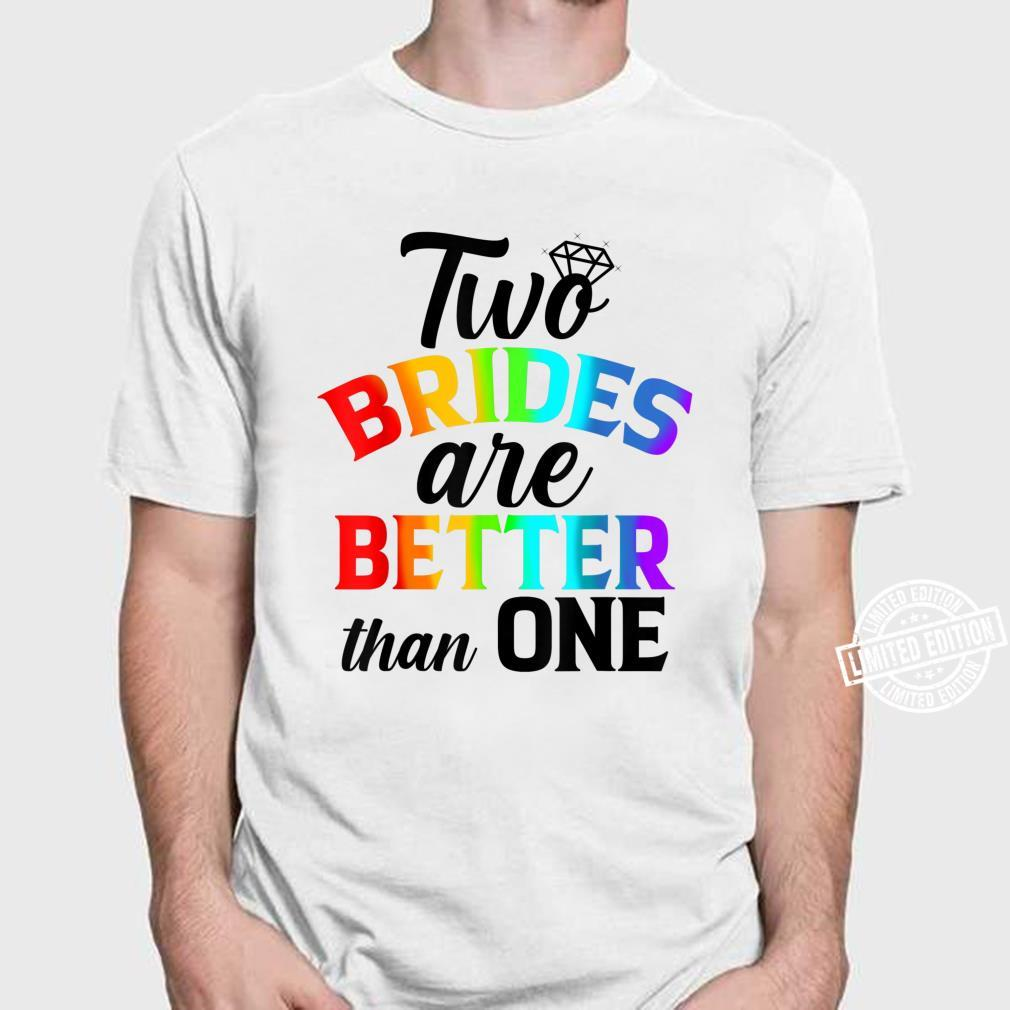 Lesbian Pride, Two Brides Are Better Than One. Shirt