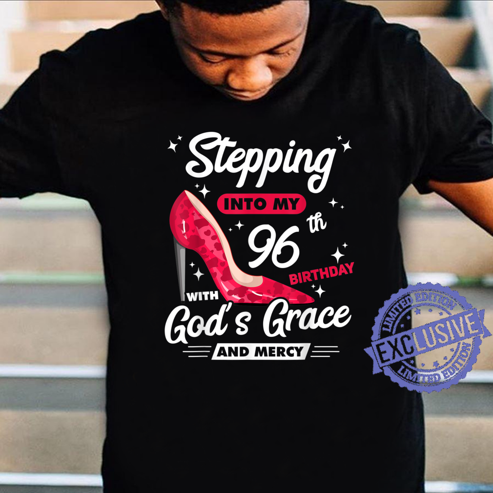 Stepping Into My 96th Birthday With God's Grace And Mercy Shirt