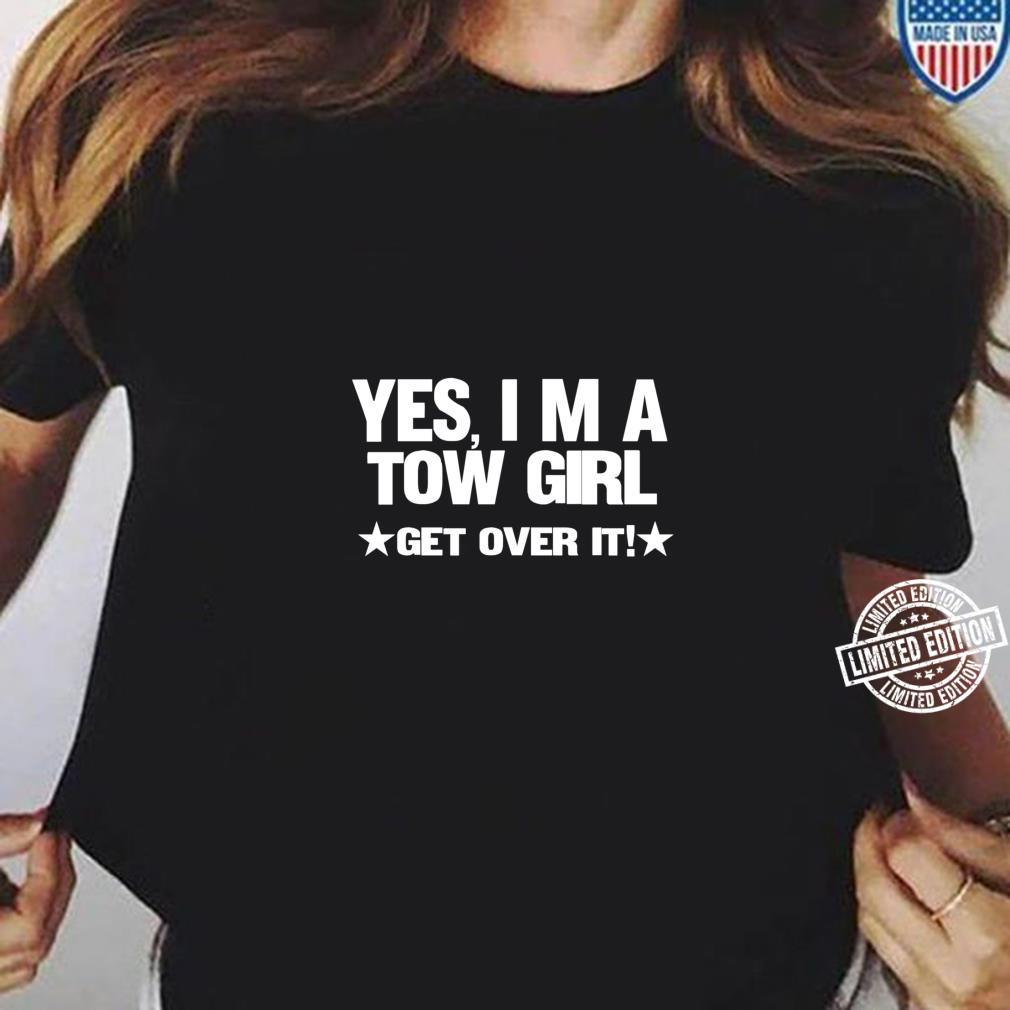 YES I'M A TOW GIRL GET OVER IT Shirt ladies tee
